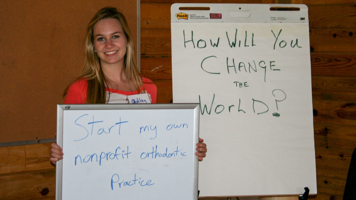 "How will you change the world? ""Start my own nonprofit orthodontic practice."""