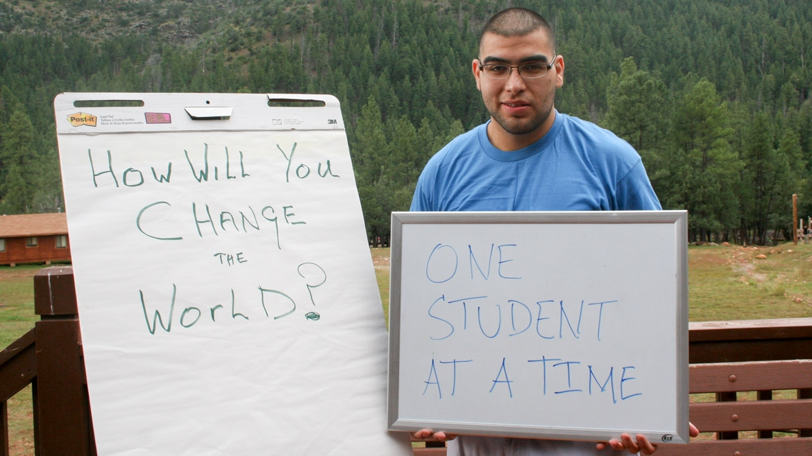 "How will you change the world? ""One student at a time."""