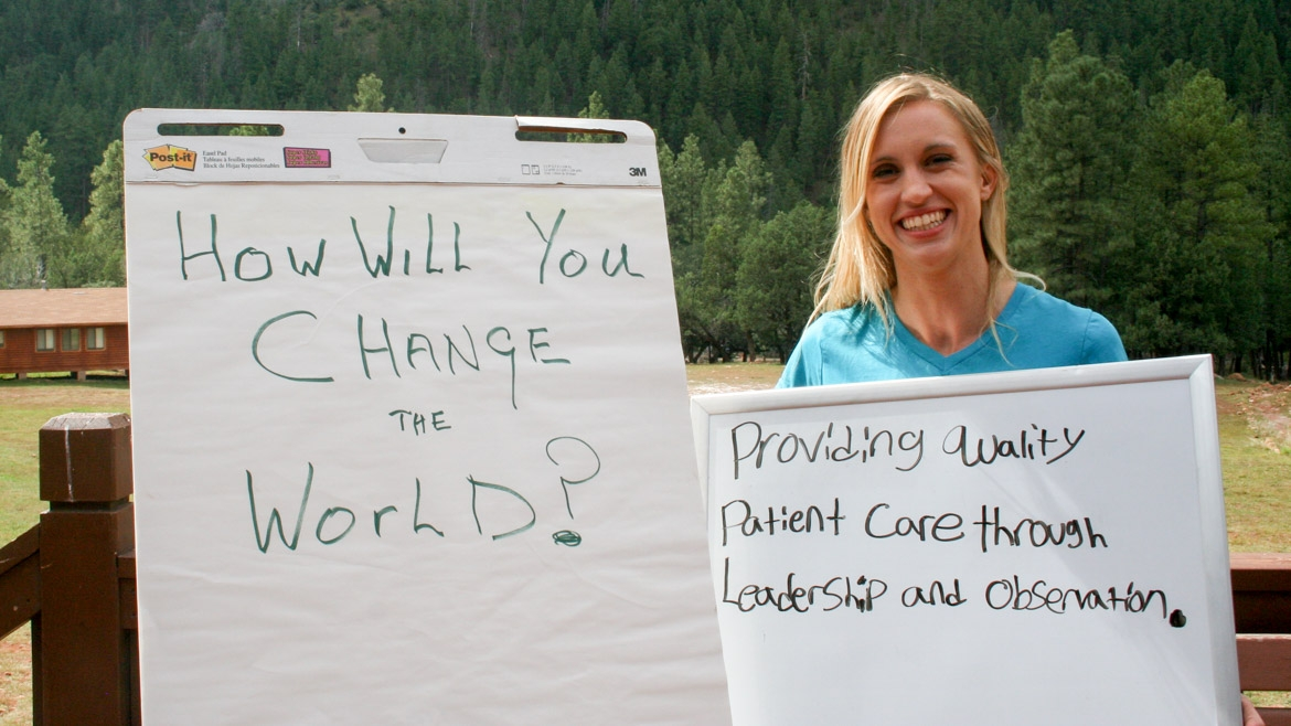 "How will you change the world? ""Providing quality patient care through leadership and observation."""