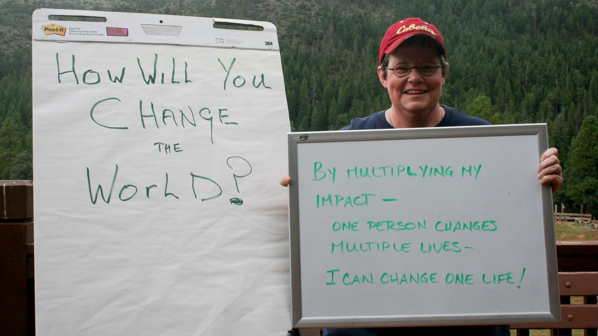 "How will you change the world? ""By multiplying my impact. One person changes multiple lives. I can change one life!"""