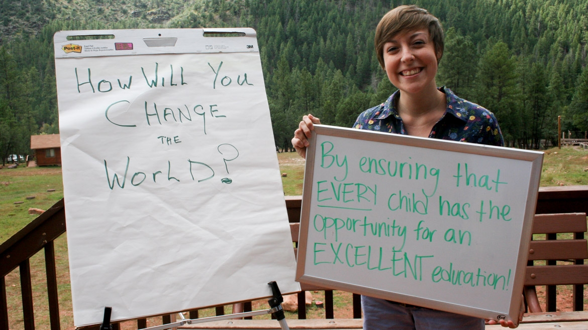 "How will you change the world? ""By ensuring that EVERY child has the opportunity for an EXCELLENT education!"""