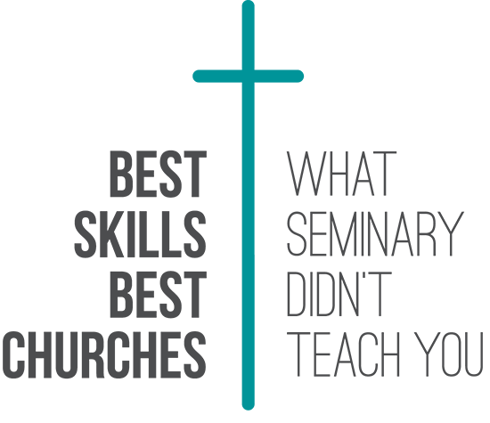 Best Skills Best Churches - What Seminary Didn't Teach You